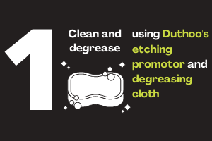 Step 1: Clean and degrease using Duthoo's etching promotor and degreasing cloth
